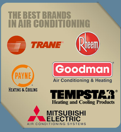 The best brands in air conditioning. Trane, Rheem, Payne, Goodman, Tempstar, Mitsubishi.